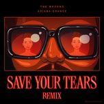 Nghe và tải nhạc hay Save Your Tears (Remix) Mp3 hot nhất