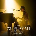 Nghe và tải nhạc The Playah (Special Performance) chất lượng cao