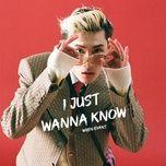 Bài hát I Just Wanna Know Mp3 về máy
