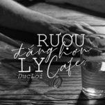 Rượu Đắng Hơn Ly Cafe