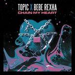 Tải nhạc Zing Chain My Heart trực tuyến miễn phí