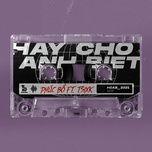 Nghe và tải nhạc Mp3 Hãy Cho Anh Biết hot nhất