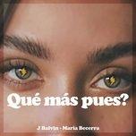 Tải nhạc Qué Más Pues? Mp3 nhanh nhất