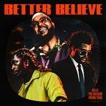 Nghe và tải nhạc hot Better Believe chất lượng cao