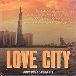 Tải Nhạc Love City - Phúc Bồ, Snoop Dee