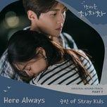 Tải Nhạc Here Always (Hometown Cha-Cha-Cha OST) - Seung Min (Stray Kids)